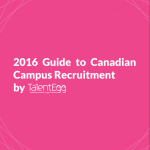 Introducing The 2016 TalentEgg Guide To Canadian Campus Recruitment