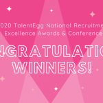 Congratulations to the Winners of the 2020 TalentEgg National Recruitment Excellence Awards and Conference!