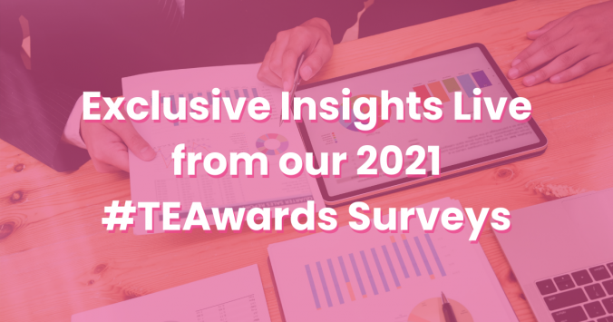 Exclusive Insights Live from our 2021 #TEAwards Surveys